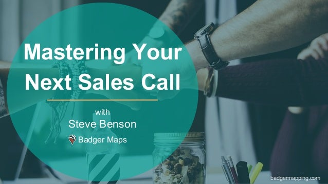 with Steve Benson Badger Maps Mastering Your Next Sales Call badgermapping.com