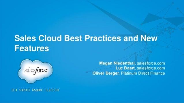 Sales Cloud Best Practices and New Features Megan Niedenthal, salesforce.com Luc Baart, salesforce.com Oliver Berger, Plat...