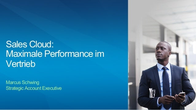 Sales Cloud: Maximale Performance im Vertrieb Marcus Schwing Strategic Account Executive