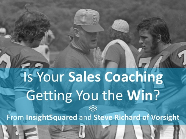Is Your Sales Coaching Getting You the Win? From InsightSquared and Steve Richard of Vorsight