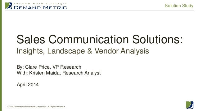 Sales Communication Solutions: Insights, Landscape & Vendor Analysis © 2014 Demand Metric Research Corporation. All Rights...