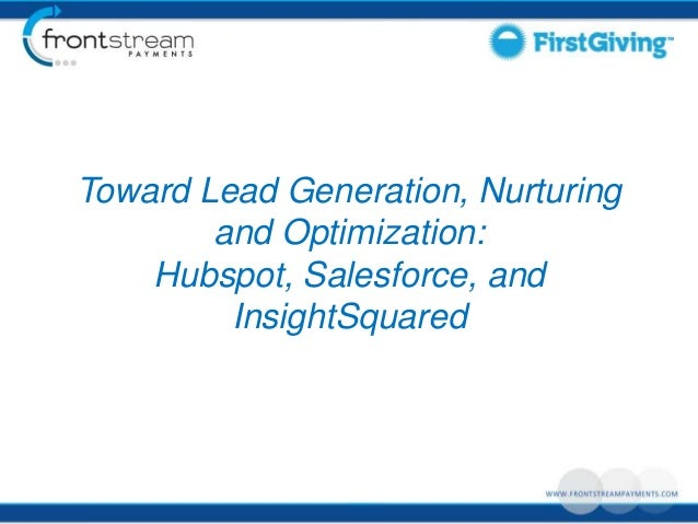 Toward Lead Generation, Nurturing        and Optimization:    Hubspot, Salesforce, and         InsightSquared