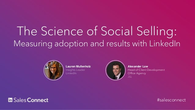 Lauren Mullenholz Insights Leader LinkedIn The Science of Social Selling: Measuring adoption and results with LinkedIn Ale...