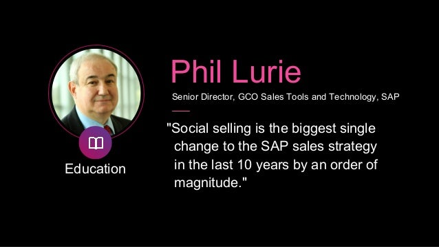 """Education Phil Lurie Senior Director, GCO Sales Tools and Technology, SAP """"You have to customize the training, embed it in..."""