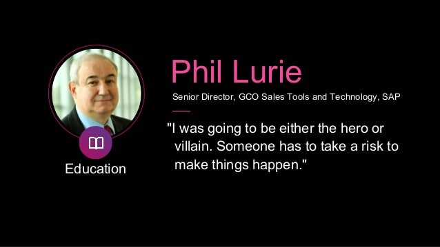 """Education Phil Lurie Senior Director, GCO Sales Tools and Technology, SAP """"We have seen massive ROI. I just learned of a h..."""