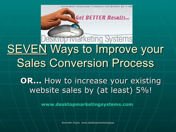 SEVEN Ways to Improve your  Sales Conversion Process   OR... How to increase your existing    website sales by (at least) ...