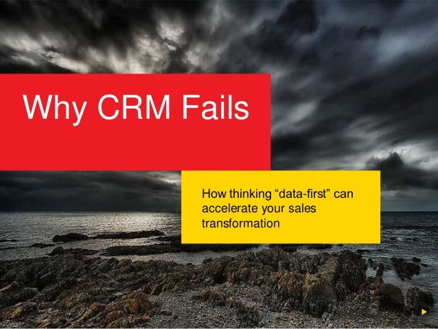 """How thinking """"data-first"""" can accelerate your sales transformation Why CRM Fails"""