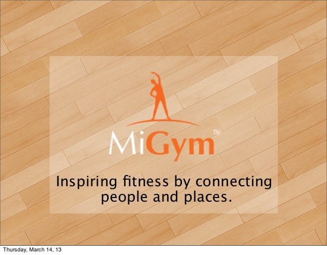 Inspiring fitness by connecting                          people and places.Thursday, March 14, 13