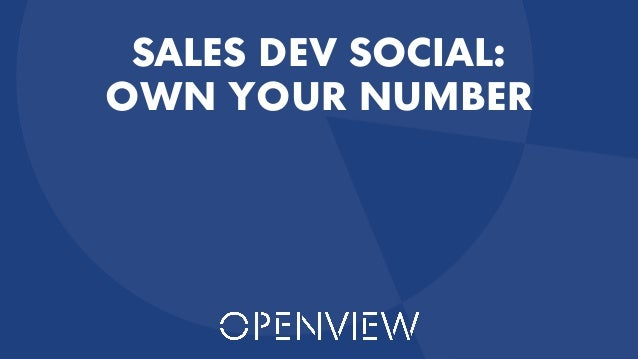 @OpenViewVenture 1 SALES DEV SOCIAL: OWN YOUR NUMBER