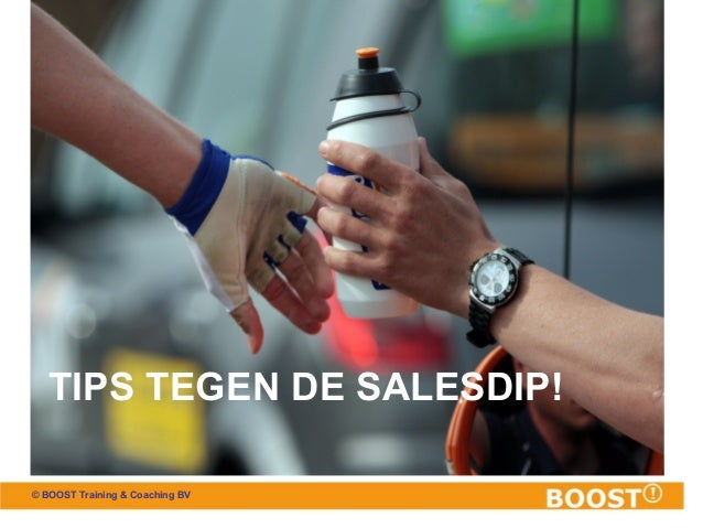 TIPS TEGEN DE SALESDIP! © BOOST Training & Coaching BV