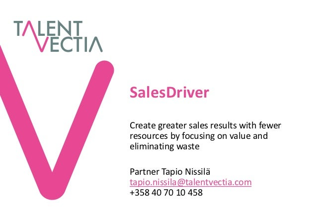SalesDriverCreate greater sales results with fewerresources by focusing on value andeliminating wastePartner Tapio Nissilä...