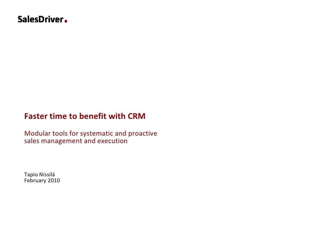 Faster time to benefit with CRM Modular tools for systematic and proactive sales management and execution    Tapio Nissilä...