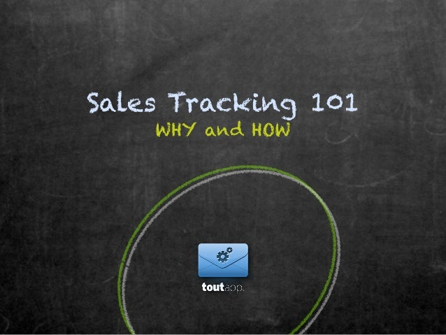 Sales Tracking 101    WHY and HOW