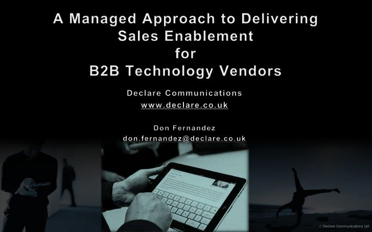  Declare Communications Ltd<br />A Managed Approach to DeliveringSales EnablementforB2B Technology Vendors<br />Declare C...