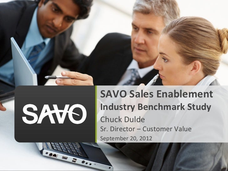 SAVO	  Sales	  Enablement	  Industry	  Benchmark	  Study	  Chuck	  Dulde	  Sr.	  Director	  –	  Customer	  Value	  Septemb...