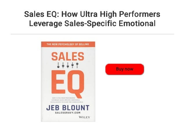 Sales EQ How Ultra High Performers Leverage Sales-Specific Emotional Intelligence to Close the Complex Deal