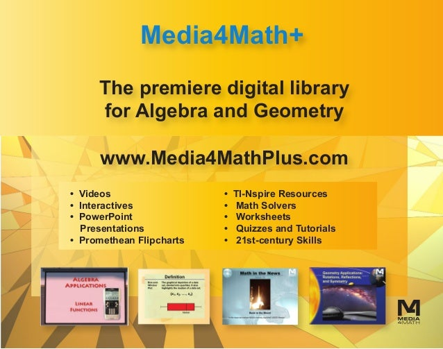 The premiere digital library for Algebra and Geometry www.Media4MathPlus.com Media4Math+ • Videos • Interactives • PowerPo...