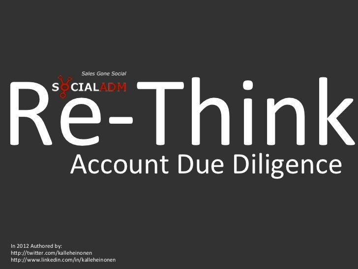 Re-‐Think          Account Due Diligence In 2012 Authored by:  h;p://twi;er.com/kalleheinonen h;p://w...