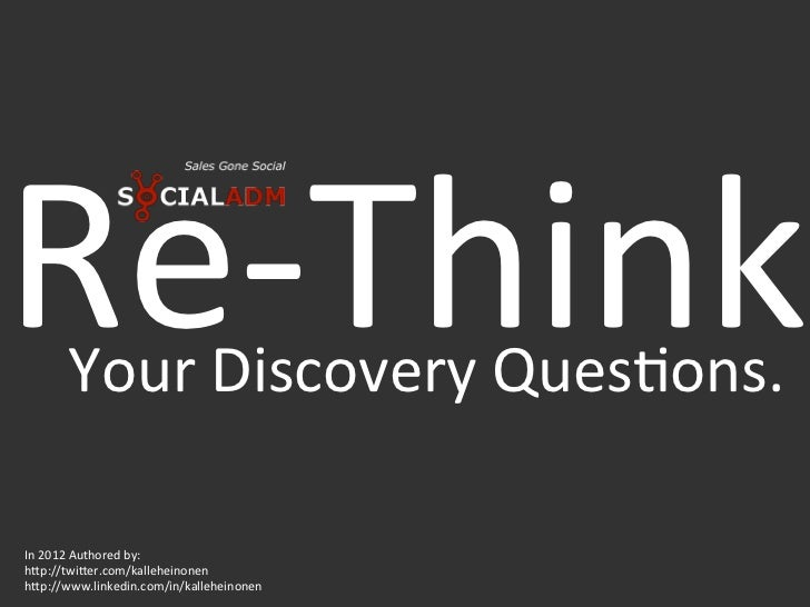 Re-‐Think        Your Discovery Ques4ons. In 2012 Authored by:  h?p://twi?er.com/kalleheinonen h?p://...