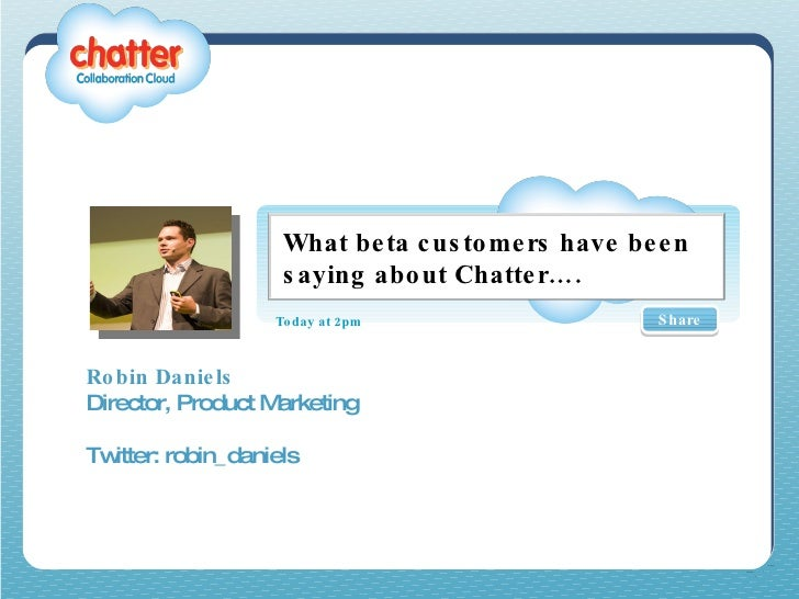 Robin Daniels Director, Product Marketing Twitter: robin_daniels Share Today at 2pm What beta customers have been saying a...