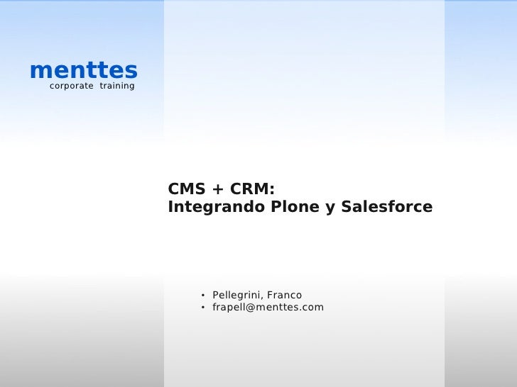 menttes corporate training                      CMS + CRM:                      Integrando Plone y Salesforce             ...