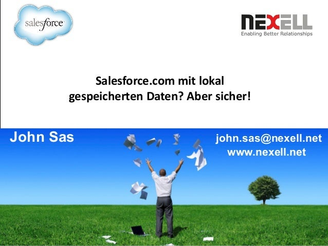 John Sas john.sas@nexell.net www.nexell.net Salesforce.com mit lokal gespeicherten Daten? Aber sicher!