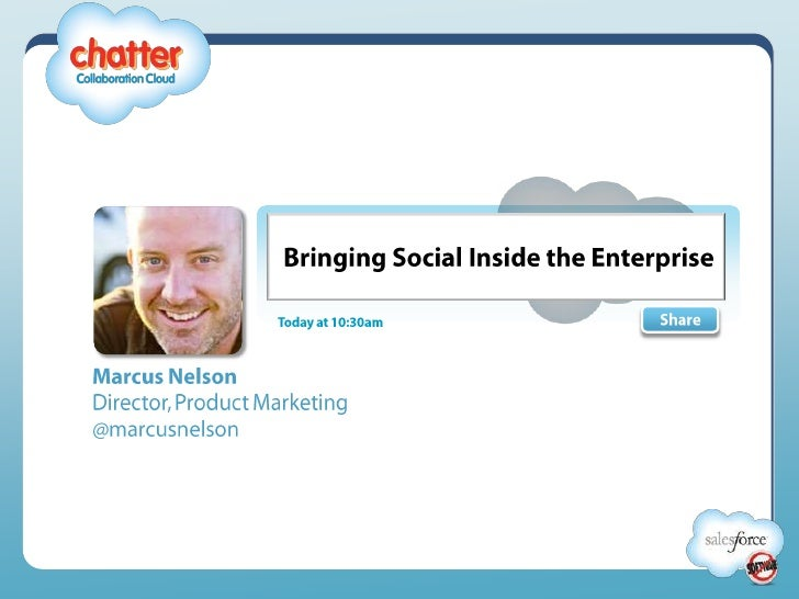 Bringing Social Inside the Enterprise<br />Share<br />Today at 10:30am<br />Marcus Nelson<br />Director, Product Marketing...