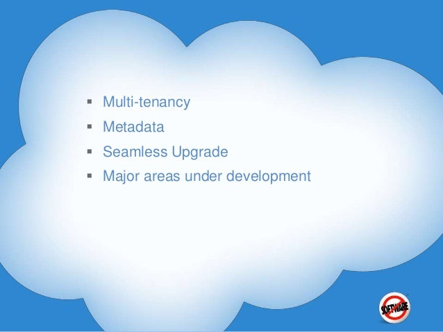  Multi-tenancy  Metadata  Seamless Upgrade  Major areas under development