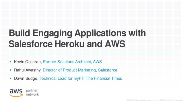 Build Engaging Applications with Salesforce Heroku and AWS  Kevin Cochran, Partner Solutions Architect, AWS  Rahul Awast...