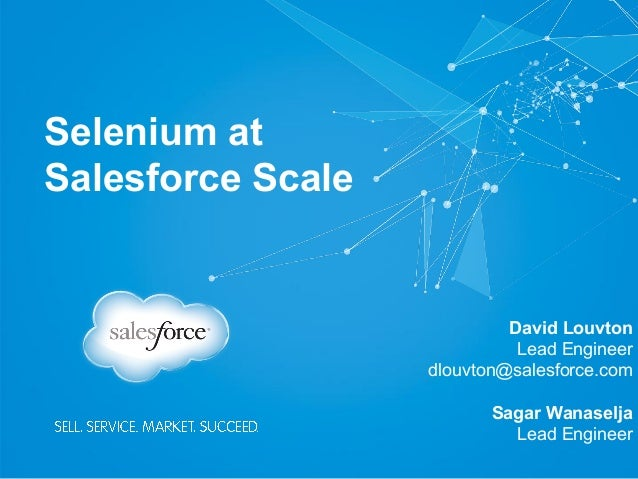 Selenium at Salesforce Scale David Louvton Lead Engineer dlouvton@salesforce.com Sagar Wanaselja Lead Engineer