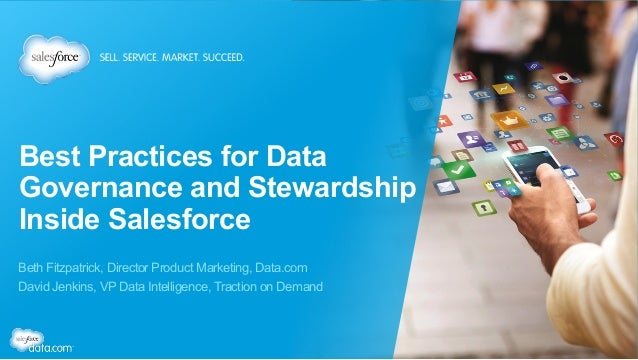 Best Practices for Data Governance and Stewardship Inside Salesforce Beth Fitzpatrick, Director Product Marketing, Data.co...