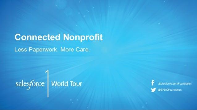Connected Nonprofit Less Paperwork. More Care.  /Salesforce.comFoundation @SFDCFoundation