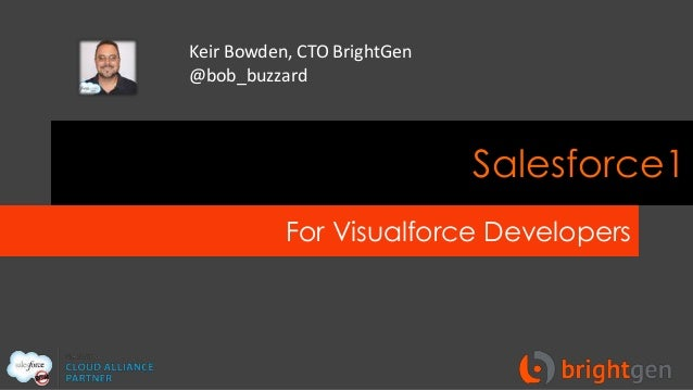 Keir Bowden, CTO BrightGen @bob_buzzard  Salesforce1 For Visualforce Developers