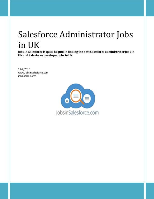 Salesforce Administrator Jobs in UK Jobs in Salesforce is quite helpful in finding the best Salesforce administrator jobs ...