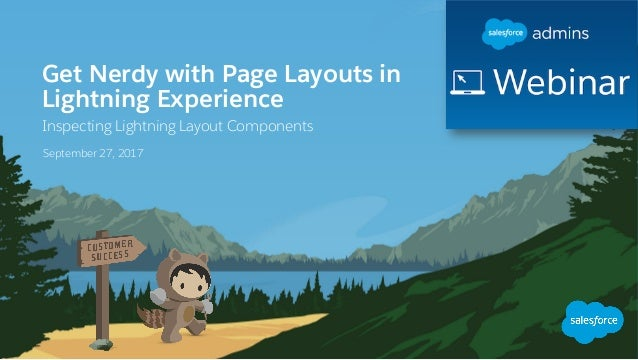 Get Nerdy with Page Layouts in Lightning Experience Inspecting Lightning Layout Components September 27, 2017