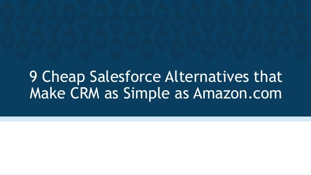 9 Cheap Salesforce Alternatives that Make CRM as Simple as Amazon.com