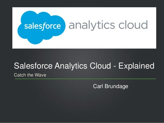 Catch the Wave Salesforce Analytics Cloud - Explained Carl Brundage