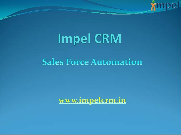 ImpelCustomerRelationshipManagement (CRM)Automate, simplifyand manage all theinformation yoursales organizationneeds with ...