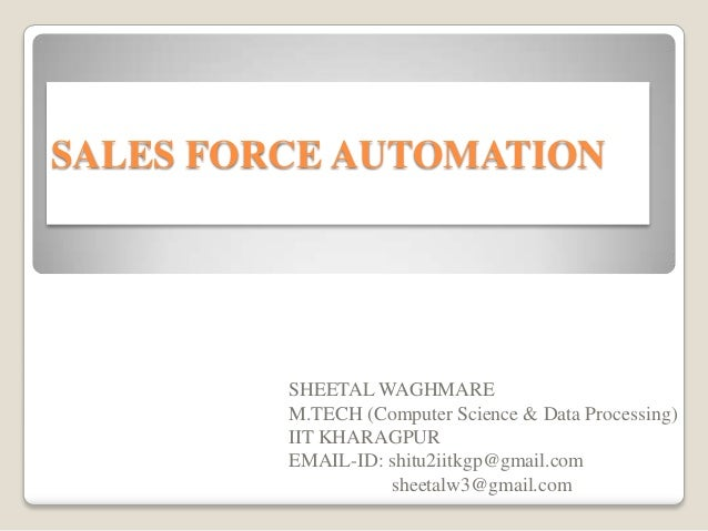 sales force automation is technology Sales force performance can be significantly improved using sales force  automation software sales force automation refers to the use of technology to  capture.