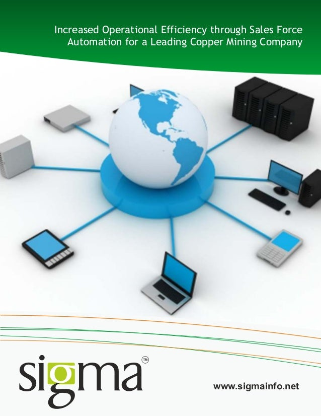 Increased Operational Efficiency through Sales ForceAutomation for a Leading Copper Mining Companywww.sigmainfo.net