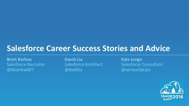 Brett Barlow David Liu Kyla Longe Salesforce Recruiter Salesforce Architect Salesforce Consultant @bbarlow007 @dvdkliu @se...