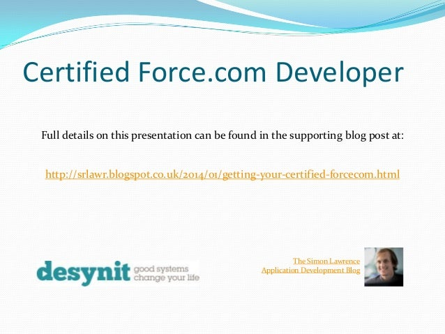 Certified Force.com Developer Full details on this presentation can be found in the supporting blog post at:  http://srlaw...