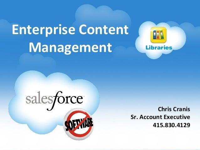 Enterprise Content Management  Libraries  Chris Cranis Sr. Account Executive 415.830.4129