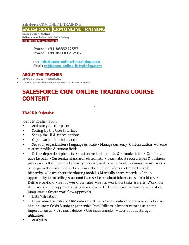 SalesForce CRM ONLINE TRAINING  SALESFORCE CRM ONLINE TRAINING Course Duration: 45 Hours Delivery type: Instructor-led Onl...