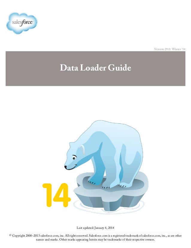 Version 29.0: Winter '14 Data Loader Guide Last updated: January 4, 2014 © Copyright 2000–2013 salesforce.com, inc. All ri...