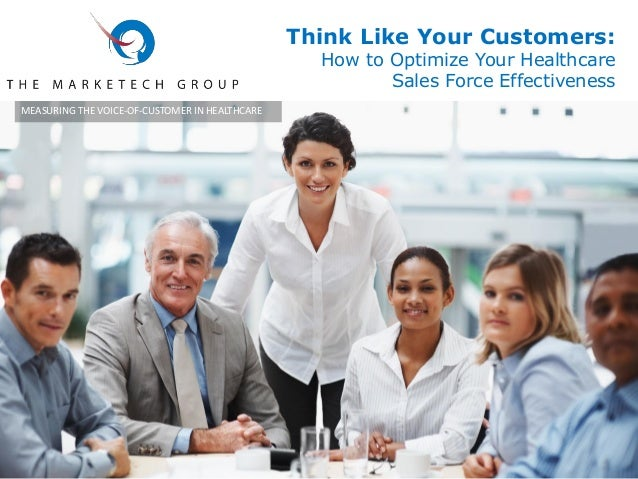 Think Like Your Customers:  How to Optimize Your Healthcare Sales Force Effectiveness  MEASURING THE VOICE-OF-CUSTOMER IN ...