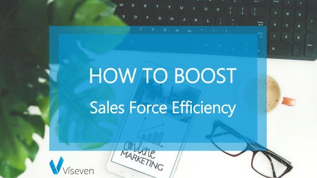 HOW TO BOOST Sales Force Efficiency