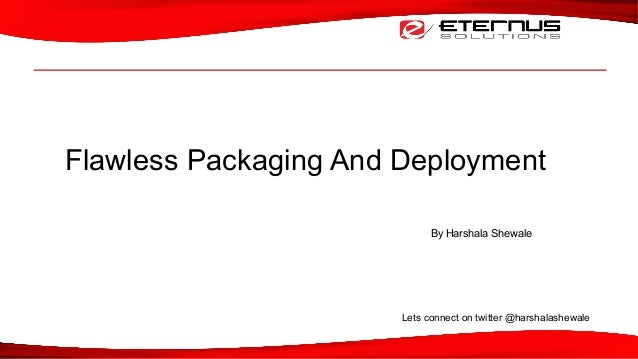 Flawless Packaging And Deployment By Harshala Shewale Lets connect on twitter @harshalashewale