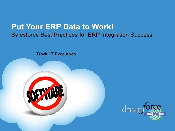 Put Your ERP Data to Work!   Salesforce Best Practices for ERP Integration Success Track: IT Executives