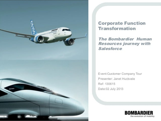 PRIVATEANDCONFIDENTIAL ©BombardierInc.oritssubsidiaries.Allrightsreserved. Corporate Function Transformation The Bombardie...